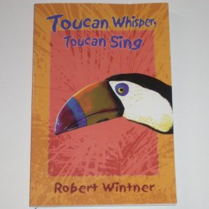 Toucan Whisper, Toucan Sing by ROBERT WINTNER Trade Size 2002