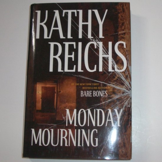 Monday Mourning by KATHY REICHS Hardcover Dust Jacket A Temperance Brennan Medical Thriller 2004