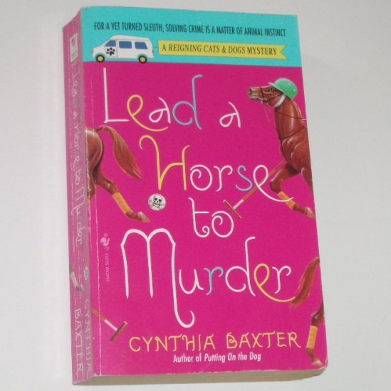 Lead a Horse to Murder by CYNTHIA BAXTER A Reigning Cats & Dogs Mystery 2005