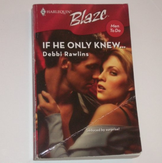 If He Only Knew ... by DEBBI RAWLINS Harlequin Blaze 351 Oct07 Men To Do