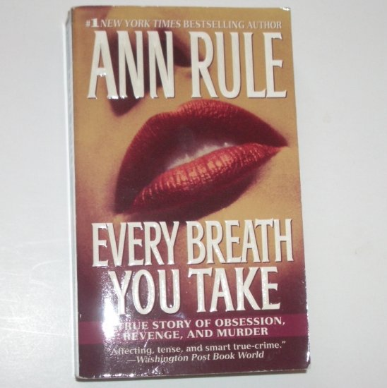 Every Breath You Take by ANN RULE True Crime 2002 A True Story of Obsession, Revenge, and Murder