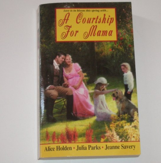 A Courtship for Mama ALICE HOLDEN, JULIA PARKS, JEANNE SAVERY Regency Romance Anthology 2004