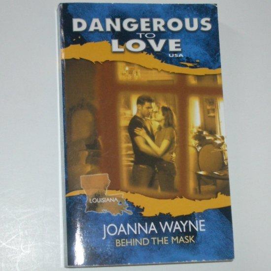 Behind the Mask by JOANNA WAYNE Dangerous to Love Series No 18 Louisiana 1995