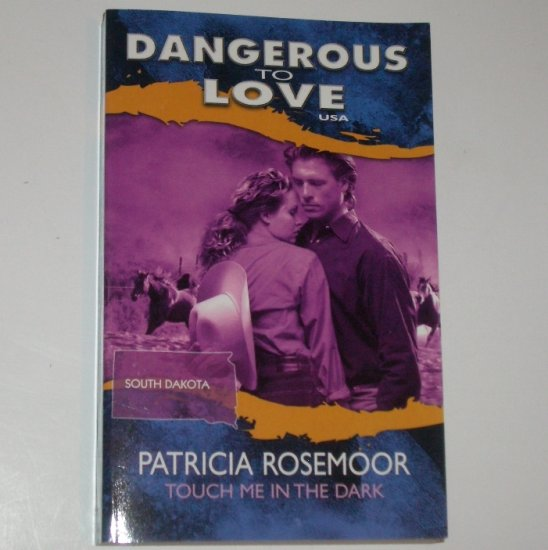 Touch Me in the Dark by PATRICIA ROSEMOOR Dangerous to Love No41 South Dakota 1996