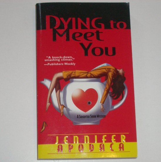Dying to Meet You by JENNIFER APODACA 2004 A Samantha Shaw Cozy Mystery