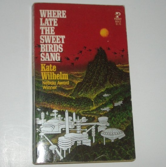 Where Late the Sweet Birds Sang by KATE WILHELM Science Fiction 1977
