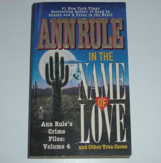 In the Name of Love by ANN RULE True Crime Files Volume 4 1998