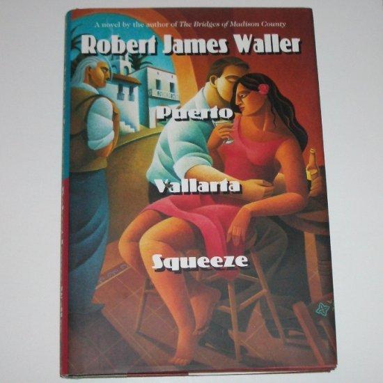 Puerto Vallarta Squeeze by Robert James Waller Hardcover Dust Jacket 1995