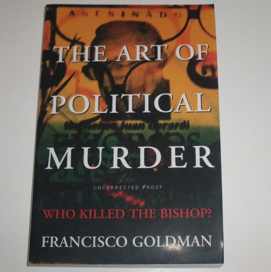 The Art of Political Murder (Who Killed the Bishop ) FRANCISCO GOLDMAN ARC 2007 Nonfiction