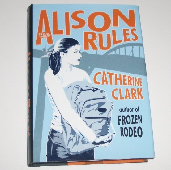 The Alison Rules by CATHERINE CLARK YA Ficiton Hardcover Dust Jacket 2004 First Edition