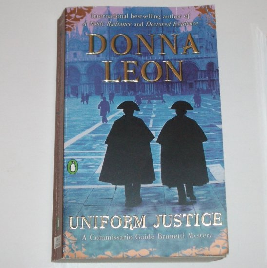 Uniform Justice by DONNA LEON A Commissario Guido Brunetti Mystery 2004