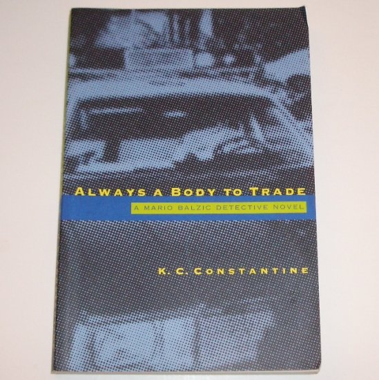 Always a Body to Trade by K C CONSTANTINE A Police Chief Mario Balzic Mystery 2002 Trade Size