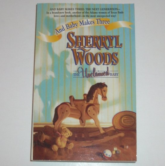 The Unclaimed Baby by SHERRYL WOODS 1999 And Baby Makes Three Series