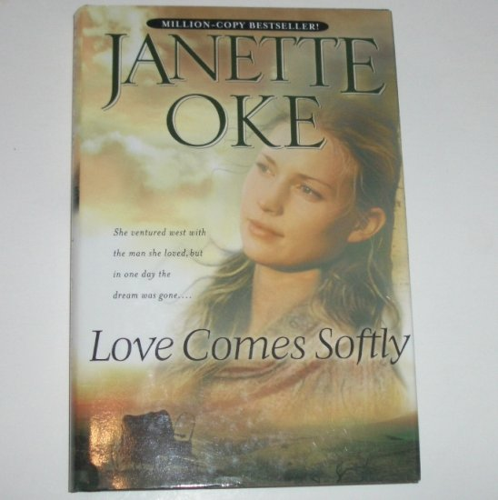 Love Comes Softly by JANETTE OKE Hardcover with Dust Jacket 2003 Inspirational Western Romance