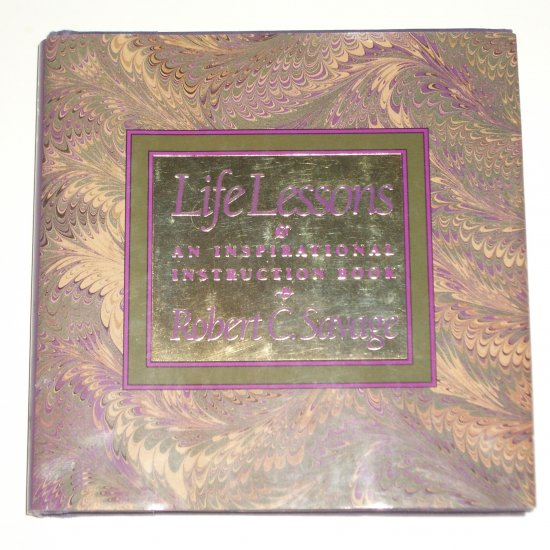 Life Lessons by ROBERT C SAVAGE An Inspirational Instruction Book