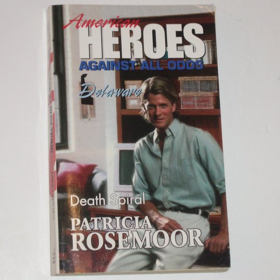 Death Spiral by PATRICIA ROSEMOOR Harlequin American Heroes No. 8 Against All Odds Delaware