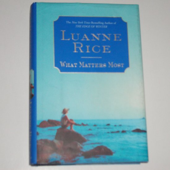 What Matters Most by LuANNE RICE Hardcover with Dust Jacket 2007