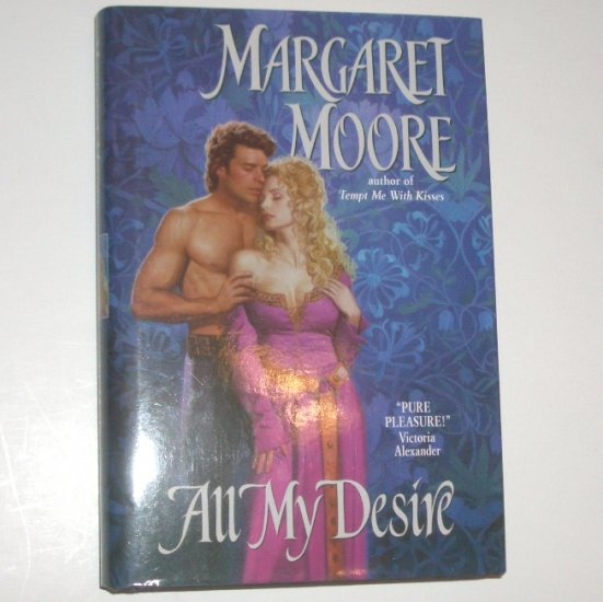 All My Desire by MARGARET MOORE Hardcover Dust Jacket 2002 Maiden and Her Knight Series