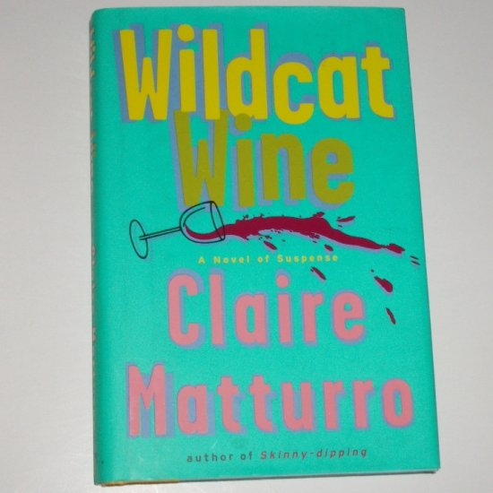 Wildcat Wine by CLAIRE MATTURRO Hardcover Dust Jacket 2005 1st Edition