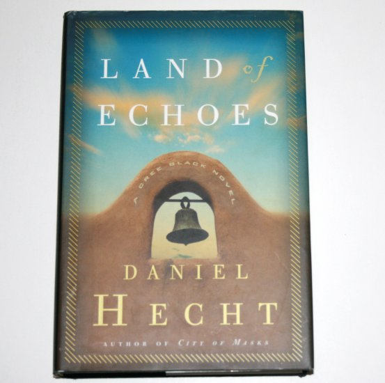 Land of Echoes by DANIEL HECHT Hardcover Dust Jacket 2004 First Edition Cree Black Novel