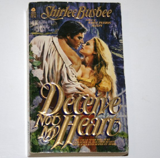 Deceive Not My Heart by SHIRLEE BUSBEE Historical Antebellum South Romance 1984