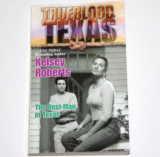 The Best Man in Texas by KELSEY ROBERTS Harlequin Trueblood Texas Series 2001
