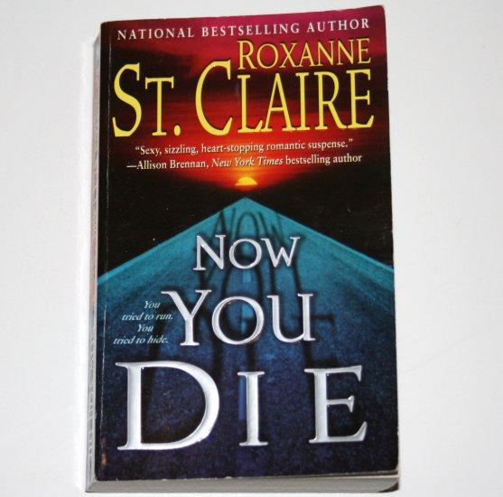 Now You Die by ROXANNE ST. CLAIRE Romantic Suspense 2008 The Bullet Catchers Series