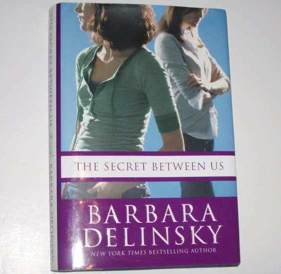 The Secret Between Us by BARBARA DELINSKY Hardcover Dust Jacket 2008 First Edition