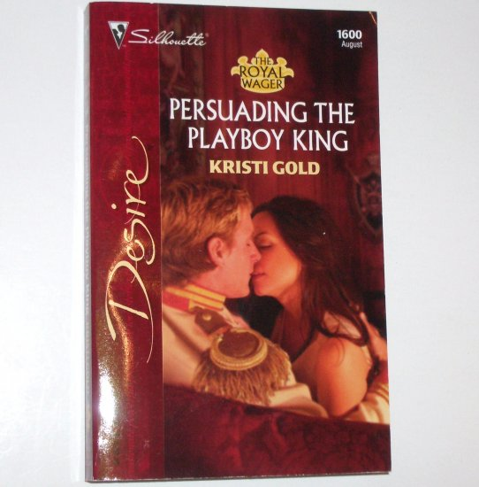 Persuading the Playboy King by Kristi Gold Silhouette Desire 1600 Aug04 The Royal Wager