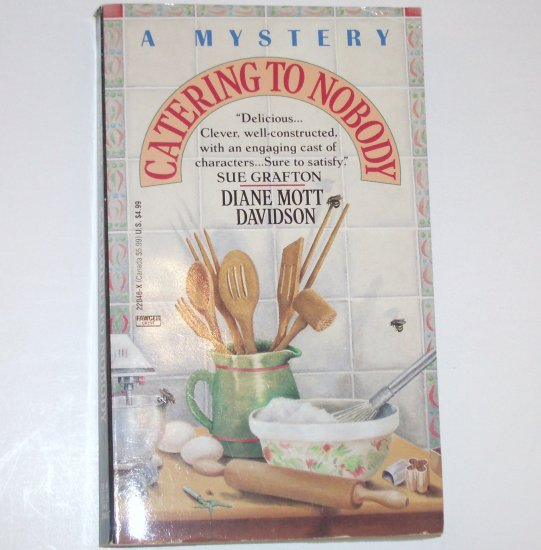 Catering to Nobody by Diane Mott Davidson A Goldy Mystery No 1 1992
