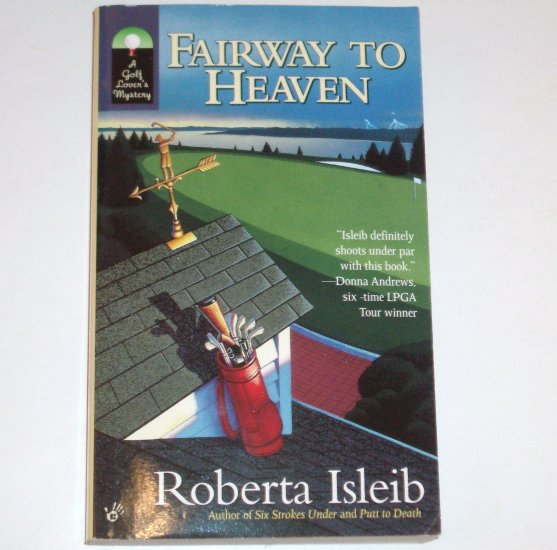 Fairway to Heaven by ROBERTA ISLEIB A Cassandra Burdette Golf Mystery 2005 SIGNED