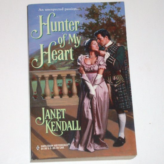 Hunter of My Heart by JANET KENDALL Harlequin Historical Scottish Romance No. 460 1999