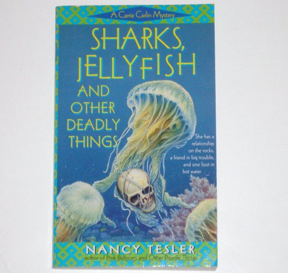 Sharks, Jellyfish and Other Deadly Things by NANCY TESLER A Carrie Carlin Mystery 1998