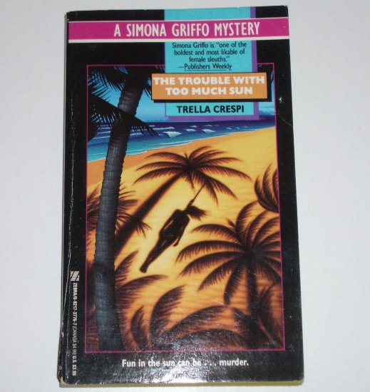 The Trouble with Too Much Sun by TRELLA CRESPI 1992 A Simona Griffo Mystery