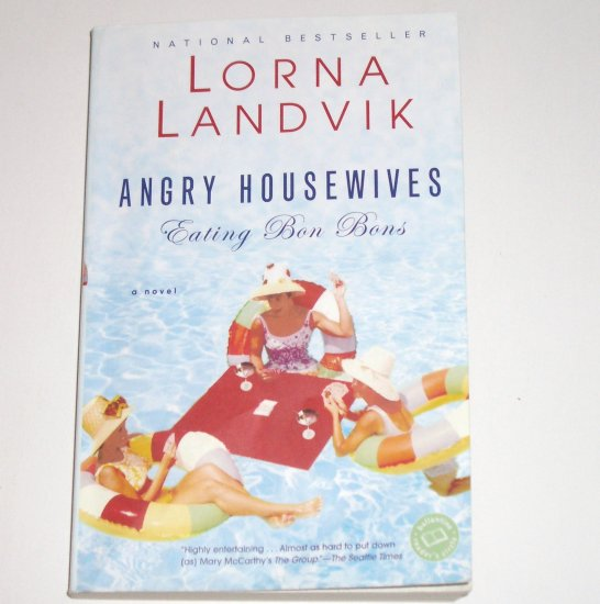 Angry Housewives Eating Bon Bons by LORNA LANDVIK Chick Lit Fiction Trade Size 2004