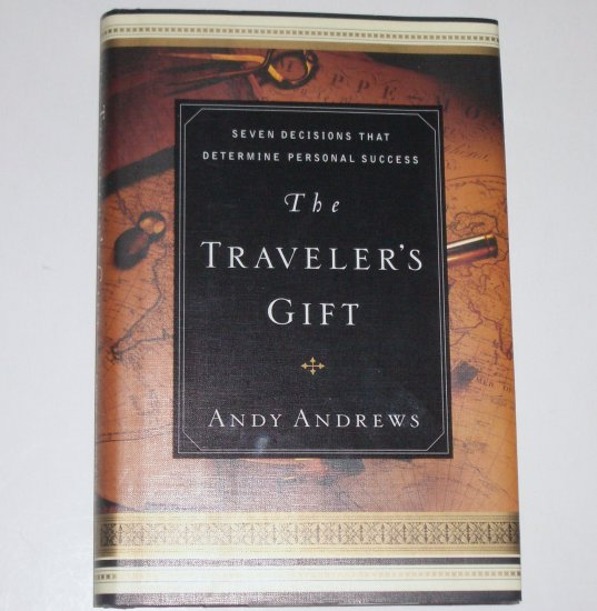 The Traveler's Gift by ANDY ANDREWS Seven Decisions that Determine Personal Success 2002 HC