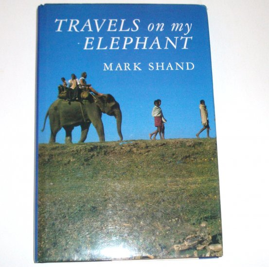 Travels on My Elephant by MARK SHAND Hardcover Dust Jacket 1991 Import Travel