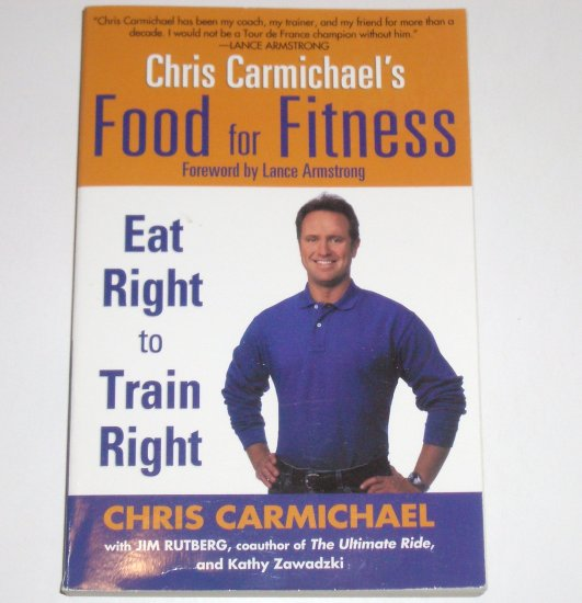 Food for Fitness by CHRIS CARMICHAEL Eat Right to Train Right 2005