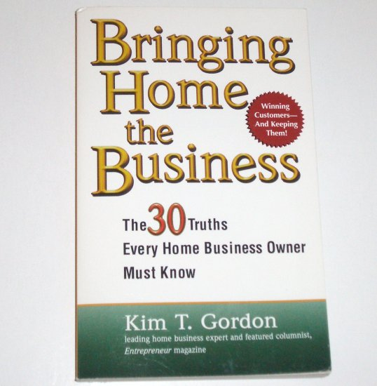 Bringing Home the Business by KIM T GORDON Small and Home Business 2000