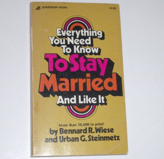 Everything You Need To Know To Stay Married and Like It by BENNARD R WIESE