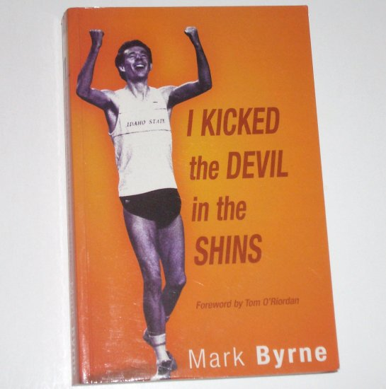 I Kicked the Devil in the Shins by MARK BYRNE 2000 Signed INSCRIBED BY AUTHOR