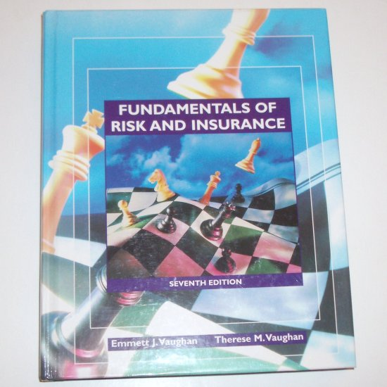 Fundamentals of Risk and Insurance ~ 7th Edition by EMMETT J VAUGHAN