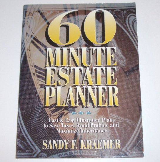 60 Minute Estate Planner by SANDY F KRAEMER Fast and Easy Illustrated Plans to Save Taxes 1994