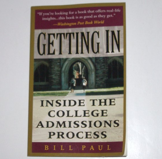 Getting In ~ Inside the College Admissions Process by BILL PAUL 1995