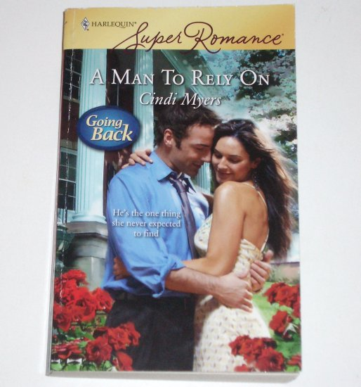 A Man to Rely On by CINDI MYERS Harlequin Superromance 1530 Dec08 Going Back Series