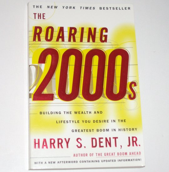 The Roaring 2000s by HARRY S DENT, Jr. Building the Wealth and Lifestyle You Desire 1999