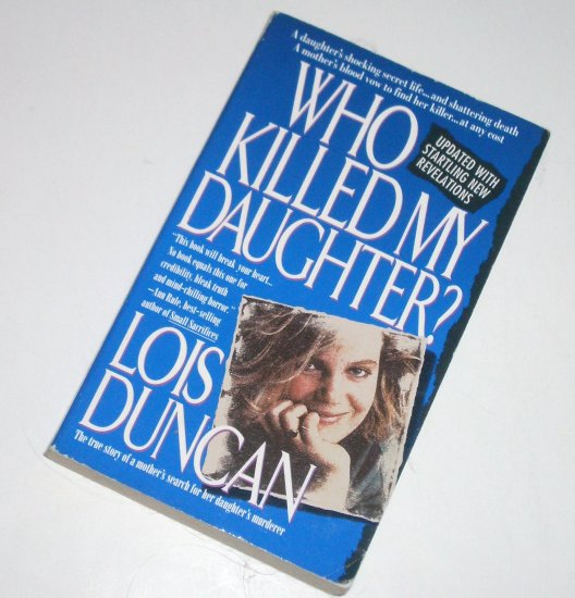 Who Killed My Daughter? by LOIS DUNCAN True Crime 1994