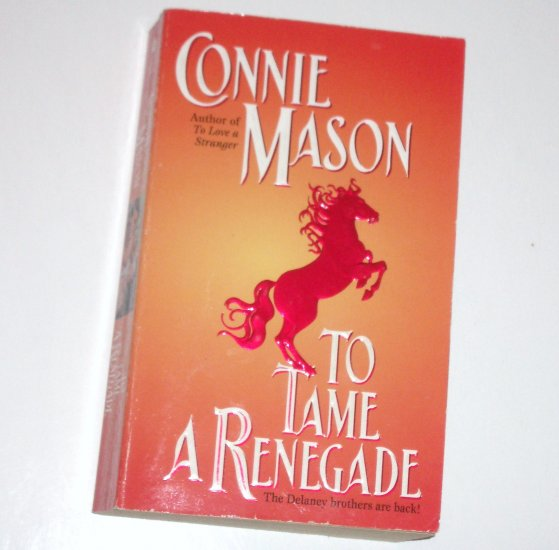 To Tame a Renegade by CONNIE MASON Historical Western Romance 1998 Delaney Brothers Series