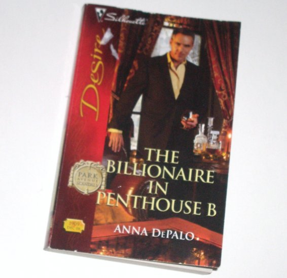 The Billionaire in Penthouse B by ANNA DePALO Silhouette Desire 1909 Dec08 Park Avenue Scandals