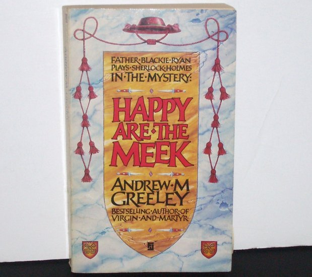 Happy are the Meek by Andrew M. Greeley A Father Blackie Ryan Mystery 1985 Futura Import